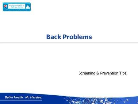 Better Health. No Hassles. Screening & Prevention Tips Back Problems.