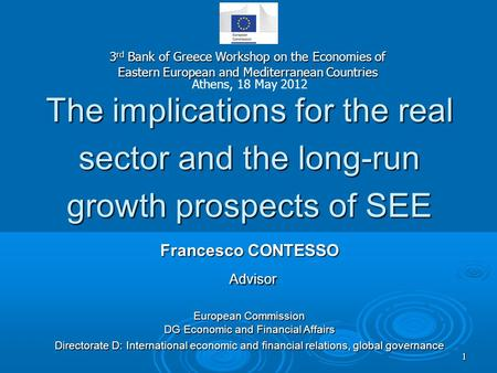The implications for the real sector and the long-run growth prospects of SEE Francesco CONTESSO Advisor European Commission DG Economic and Financial.