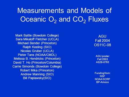Measurements and Models of Oceanic O 2 and CO 2 Fluxes Mark Battle (Bowdoin College) Sara Mikaloff Fletcher (UCLA) Michael Bender (Princeton) Ralph Keeling.
