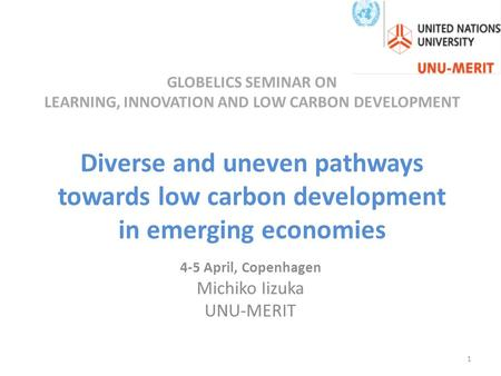 GLOBELICS SEMINAR ON LEARNING, INNOVATION AND LOW CARBON DEVELOPMENT Diverse and uneven pathways towards low carbon development in emerging economies 4-5.