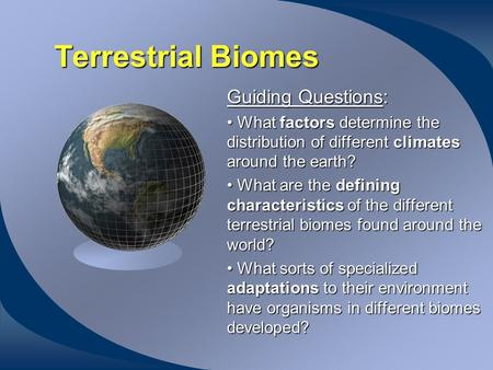 Terrestrial Biomes Guiding Questions: What factors determine the distribution of different climates around the earth? What factors determine the distribution.