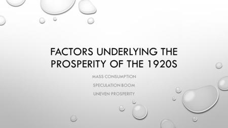 FACTORS UNDERLYING THE PROSPERITY OF THE 1920S MASS CONSUMPTION SPECULATION BOOM UNEVEN PROSPERITY.