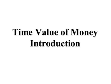 Time Value of Money Introduction. TVM Preferences More vs. Less Sooner vs. Later More Now vs. Less Later Less Now vs. More Later ????