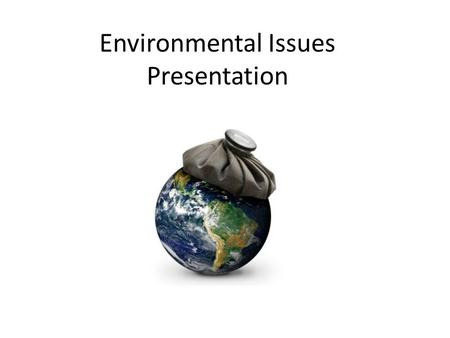 Environmental Issues Presentation. Task After researching scientific and technical resources, write and present an argumentation speech that identifies.