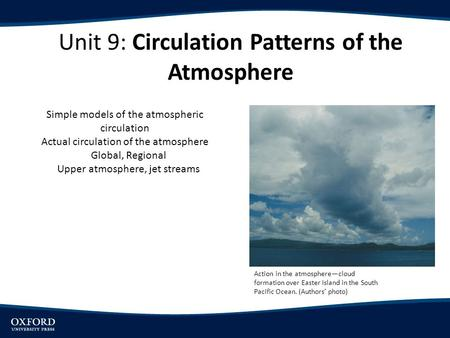 Unit 9: Circulation Patterns of the Atmosphere Action in the atmosphere—cloud formation over Easter Island in the South Pacific Ocean. (Authors' photo)