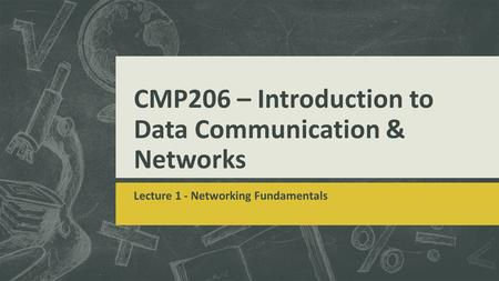 CMP206 – Introduction to Data Communication & Networks Lecture 1 - Networking Fundamentals.