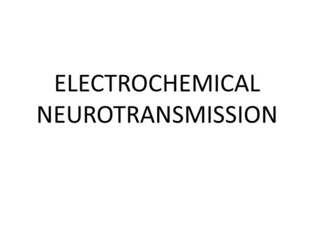 ELECTROCHEMICAL NEUROTRANSMISSION. There are 100 trillion neurons Each of them connect, interact with as many as 1,000 other neurons across a gap called.