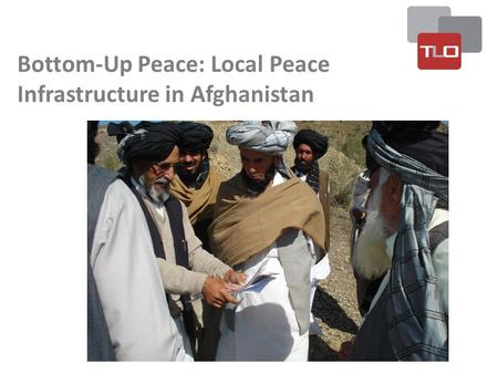 Bottom-Up Peace: Local Peace Infrastructure in Afghanistan.