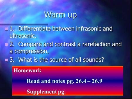 Warm up 1. Differentiate between infrasonic and ultrasonic. 1. Differentiate between infrasonic and ultrasonic. 2. Compare and contrast a rarefaction and.