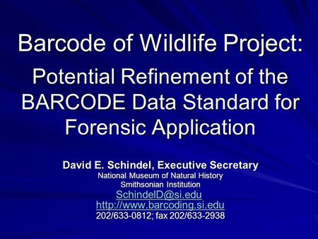 Barcode of Wildlife Project: Potential Refinement of the BARCODE Data Standard for Forensic Application David E. Schindel, Executive Secretary National.
