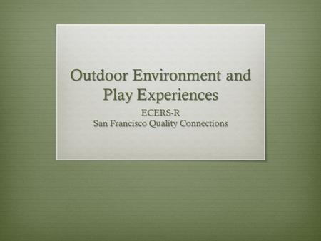 Outdoor Environment and Play Experiences ECERS-R San Francisco Quality Connections.