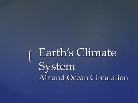 { Earth's Climate System Air and Ocean Circulation.