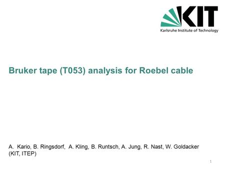 Bruker tape (T053) analysis for Roebel cable A.Kario, B. Ringsdorf, A. Kling, B. Runtsch, A. Jung, R. Nast, W. Goldacker (KIT, ITEP) 1.