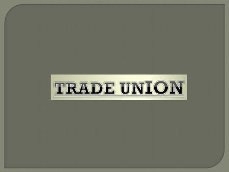  Trade Union are a major component of the modern INDUSTRIAL RELATION system.  Indian Trade Union Act 1926,defines Trade Union as any combination,wether.