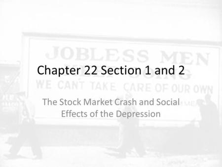 Chapter 22 Section 1 and 2 The Stock Market Crash and Social Effects of the Depression.