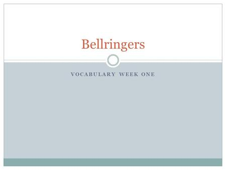 VOCABULARY WEEK ONE Bellringers. Monday, October 7 Write the following vocabulary definitions on your own sheet of paper for the bellwork activity. 1.