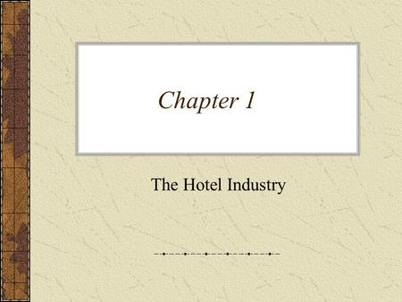 Chapter 1 The Hotel Industry. The hotel industry cycles with the economy. Generally building during booming times and putting old hotels out of business.
