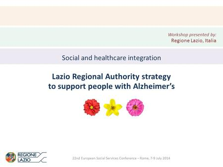 22nd European Social Services Conference – Rome, 7-9 July 2014 Social and healthcare integration Lazio Regional Authority strategy to support people with.