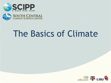 The Basics of Climate. Note: This slide set is one of several that were presented at climate training workshops in 2014. Please visit the SCIPP Documents.