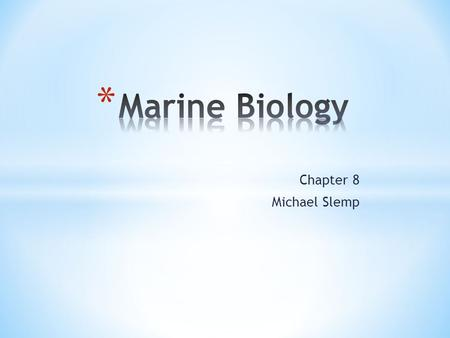 Marine Biology Chapter 8 Michael Slemp.