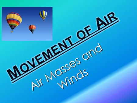 Air Masses and Winds. Air Masses Air Mass = large body of air that takes on characteristics of the area over which it formed Conditions: Over land = dry.