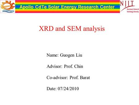 Name: Guogen Liu Advisor: Prof. Chin Co-advisor: Prof. Barat Date: 07/24/2010 XRD and SEM analysis.
