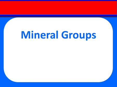 Mineral Groups. All others: 1.5% Element Abundances Silica (SiO 4 ) 4- SILICATES Common cations that bond with silica anions Mineral Groups.