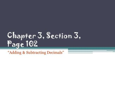 "Chapter 3, Section 3, Page 102 ""Adding & Subtracting Decimals"""