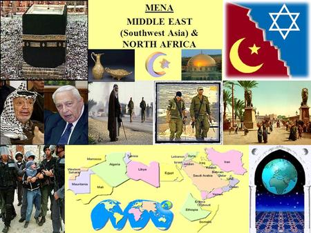 MENA MIDDLE EAST (Southwest Asia) & NORTH AFRICA.