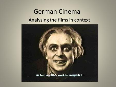 German Cinema Analysing the films in context. German Cinema Context Issues The trauma of the lost First World War The new liberal Weimar republic unable.