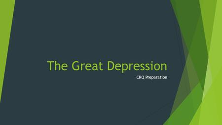 The Great Depression CRQ Preparation. The Great Depression was a period of time which changed a whole generation of Americans.