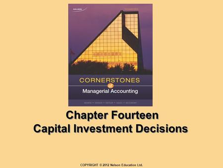 Chapter Fourteen Capital Investment Decisions COPYRIGHT © 2012 Nelson Education Ltd.