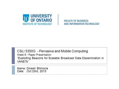 "CSLI 5350G - Pervasive and Mobile Computing Week 6 - Paper Presentation ""Exploiting Beacons for Scalable Broadcast Data Dissemination in VANETs"" Name:"