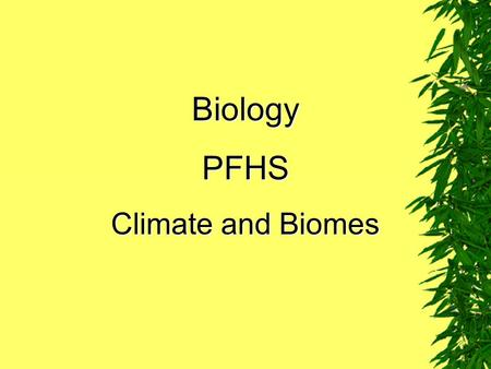 Biology PFHS Climate and Biomes.