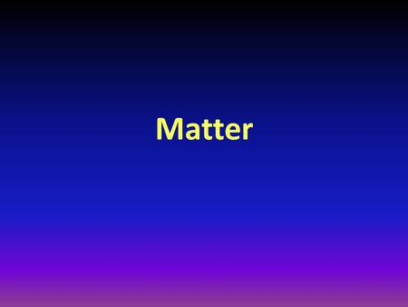 Matter. What is matter? – Anything that has volume (takes up space) and has mass. So… what is mass? – Amount of matter that something contains Difference.