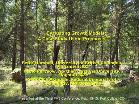 Evaluating Growth Models: A Case Study Using Prognosis BC Evaluating Growth Models: A Case Study Using Prognosis BC Peter Marshall, University of British.