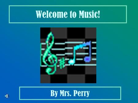 Welcome to Music! By Mrs. Perry. Did you know that making music is a lot like cooking?