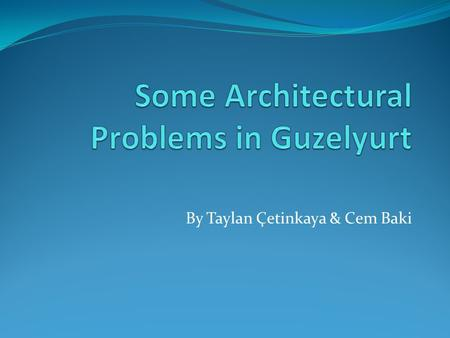 By Taylan Çetinkaya & Cem Baki. OUTLINE Introduction Main Part  Some Problems That We Observed Conclusion.