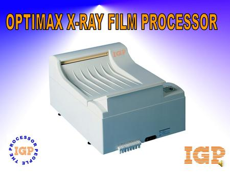 OPTIMAX X-RAY PROCESSOR  High Linear Speed  Table Top Mounting orOptional Stand  90 seconds Processing  Front Facing Film Delivery  Accepts all.