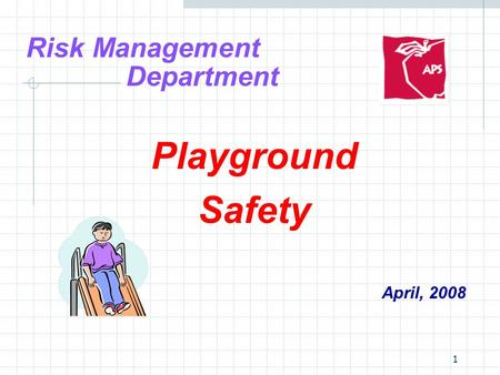 1 Risk Management Department Playground Safety April, 2008.