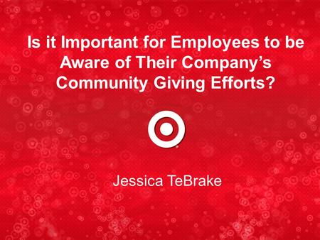 Jessica TeBrake Is it Important for Employees to be Aware of Their Company's Community Giving Efforts?