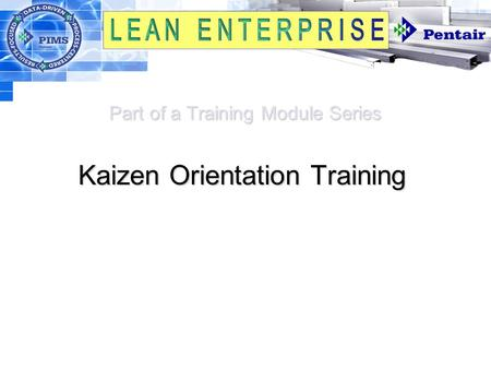 Part of a Training Module Series Part of a Training Module Series Kaizen Orientation Training.