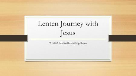 Lenten Journey with Jesus Week 2: Nazareth and Sepphoris.