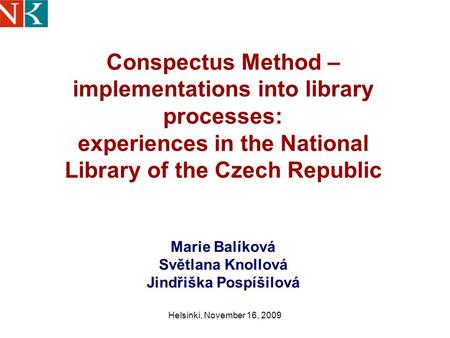 Helsinki, November 16, 2009 Conspectus Method – implementations into library processes: experiences in the National Library of the Czech Republic Marie.