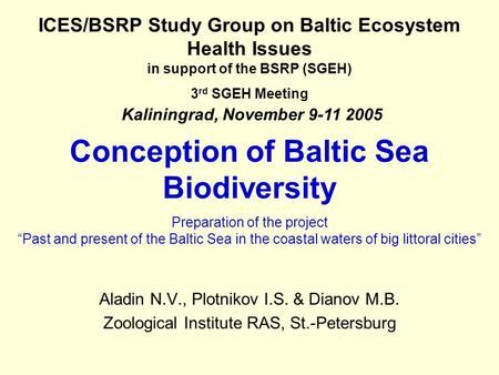 Conception of Baltic Sea Biodiversity Aladin N.V., Plotnikov I.S. & Dianov M.B. Zoological Institute RAS, St.-Petersburg ICES/BSRP Study Group on Baltic.