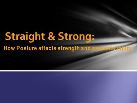 How Posture affects strength and prevents injury Straight & Strong: