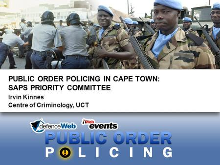 PUBLIC ORDER POLICING IN CAPE TOWN: SAPS PRIORITY COMMITTEE Irvin Kinnes Centre of Criminology, UCT.