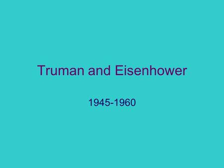 Truman and Eisenhower 1945-1960 Post war America Truman faces immediate difficulties 1946 US elects Republican Congress Effectively block Truman's Fair.