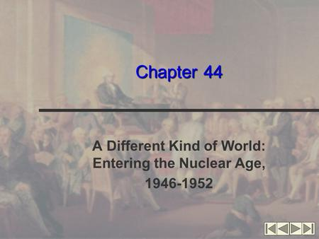 Chapter 44 A Different Kind of World: Entering the Nuclear Age, 1946-1952.