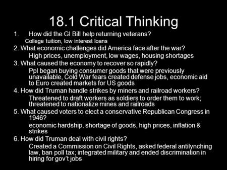 18.1 Critical Thinking 1.How did the GI Bill help returning veterans? College tuition, low interest loans 2. What economic challenges did America face.